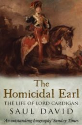 The Homicidal Earl: The Life of Lord Cardigan, by Saul David