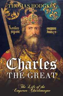 Charles the Great: The Life of the Emperor Charlemagne
