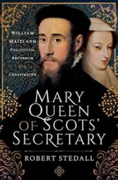 Mary Queen of Scots' Secretary, by Robert Stedall
