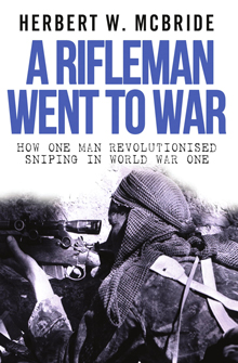 A Rifleman Went to War: How One Man Revolutionised Sniping in World War One