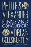 Philip and Alexander: Kings and Conquerors, by Adrian Goldsworthy