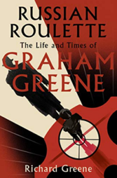 Russian Roulette: The Life and Times of Graham Greene, by Richard Greene