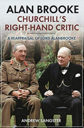 Alan Brooke: Churchill's Right Hand Critic, by Andrew Sangster